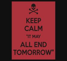 It may all end tomorrow, or it could go on forever... T-Shirt