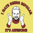 I Hate Being Bipolar,  It's Awesome by BUB THE ZOMBIE