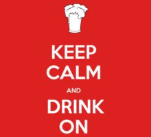 Keep Calm and Drink On by Gqualizza