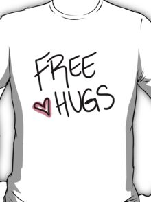 Hugs are great.  T-Shirt