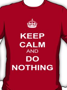 Keep Calm And Do Nothing T-Shirt