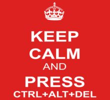 Keep Calm and Press ctrl+alt+del by best-designs