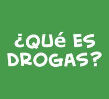 ¿Qué es drogas? camiseta by kalitarios
