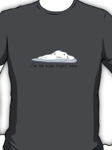 i'm so high right now T-Shirt