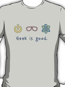 Geek is good. T-Shirt