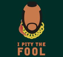 I pity the fool! by DesignGuru