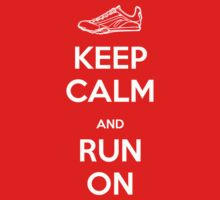 Keep Calm and Run On by orangecrocs