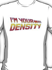 I'm Your Density T-Shirt