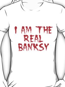 I am the Real Banksy by Chillee Wilson T-Shirt