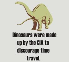 Dinosaurs were made up by the CIA! (black) by UnlockedSumo