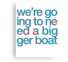 We're Going to Need a Bigger Boat Canvas Print