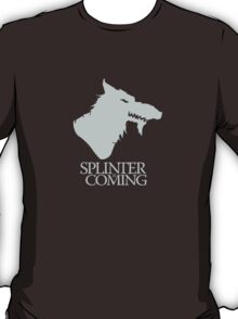Splinter is Coming T-Shirt