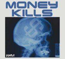 Money kills by WAMTEES