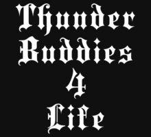 Thunder Buddies 4 Life by waywardtees
