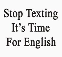 Stop Texting It's Time For English by supernova23