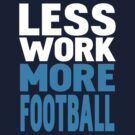 Less work more football by WAMTEES