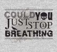 Could You Just Stop Breathing in Black by TopherAdam