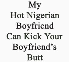 My Hot Nigerian Boyfriend Can Kick Your Boyfriend's Butt by supernova23
