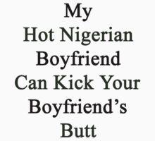 My Hot Nigerian Boyfriend Can Kick Your Boyfriend's Butt by supernova23