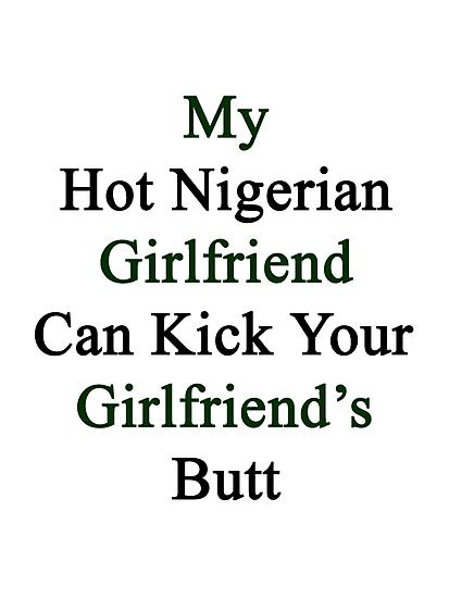 My Hot Nigerian Girlfriend Can Kick Your Girlfriend's Butt by supernova23