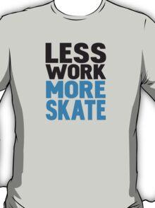 Less work more skateboard T-Shirt