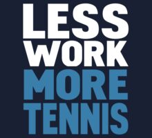 Less work more tennis by WAMTEES
