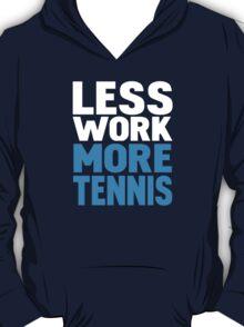 Less work more tennis T-Shirt