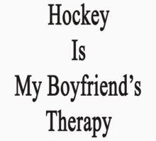 Hockey Is My Boyfriend's Therapy by supernova23
