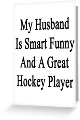 My Husband Is Smart Funny And A Great Hockey Player by supernova23