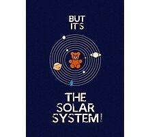 """""""But it's the Solar System!"""" - with text Photographic Print"""
