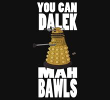 Dalek Mah Bawls by shadowmaginis
