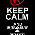 keep calm and riot by mshorts0305