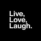 Live , Love , Laugh by WAMTEES