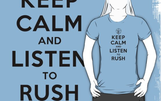 Keep Calm and Listen to Rush (Light Shirts) by oawan