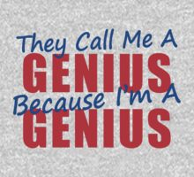 They Call Me A Genius Because I'm A Genius by waywardtees