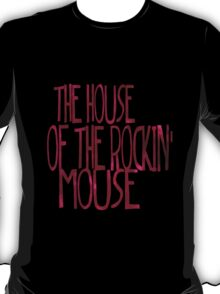 The House of the Rockin' Mouse T-Shirt