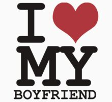 I love my boyfriend by WAMTEES