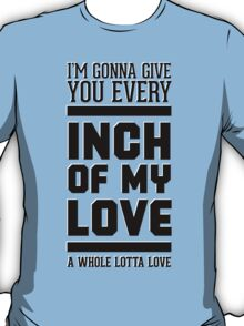 Every inch of my love T-Shirt