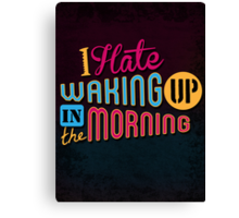 I Hate Waking Up  Canvas Print