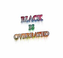 Black is overrated by psycoroad