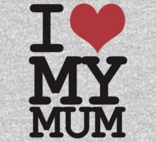 I love my mum by WAMTEES