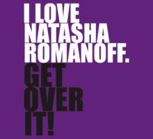 I love Natasha Romanoff. Get over it! by gloriouspurpose