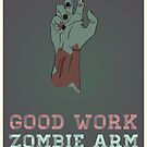 Good Work Zombie Arm - Fan Made Poster by Sam K