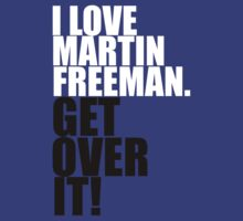 I love Martin Freeman. Get over it! by gloriouspurpose