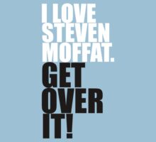 I love Steven Moffat. Get over it! by gloriouspurpose