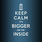 Keep Calm cause .... It&#x27;s BIGGER on the INSIDE! (Light Colours) by soulthrow