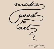 """Make Good Art"" - Neil Gaiman. Light tshirts by geeksweetie"