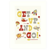 Get Up And Go Art Print