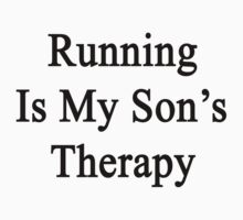Running Is My Son's Therapy by supernova23