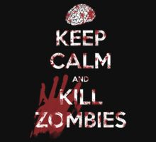Keep Calm and Kill Zombies by Vigilantees .